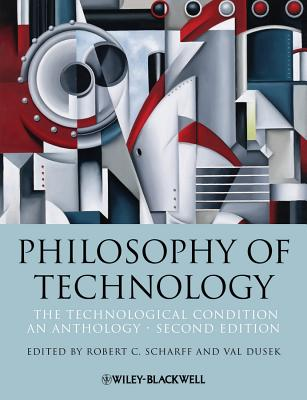 Philosophy of Technology: The Technological Condition: An Anthology - Scharff, Robert C. (Editor), and Dusek, Val (Editor)