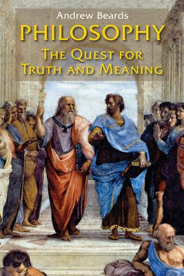 Philosophy: The Quest for Truth and Meaning - Beards, Andrew