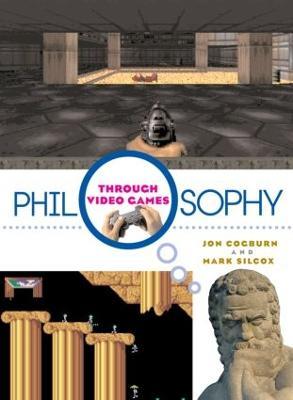 Philosophy Through Video Games - Cogburn, Jon