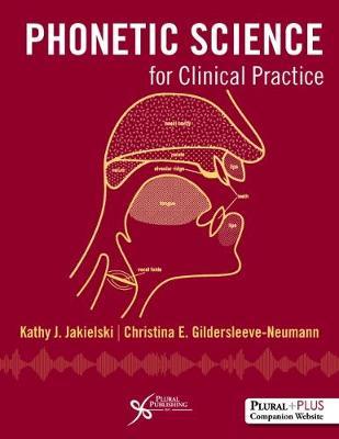 Phonetic Science for Clinical Practice - Jakielski, Kathy J., and Gildersleeve-Neumann, Christina E.