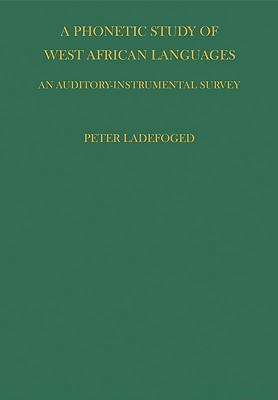 Phonetic Study of West African Languages - Ladefoged, Peter