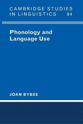 Phonology and Language Use - Bybee, Joan, and Anderson, S R (Editor), and Bresnan, J (Editor)