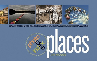 Photo Idea Index: Places: Ideas and Inspiration for Creating Professional-Quality Images Using Standard Digital Equipment - Krause, Jim