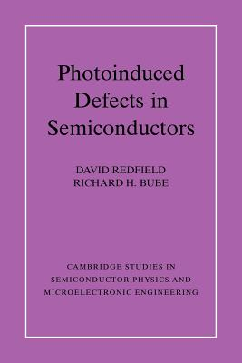 Photo-induced Defects in Semiconductors - Redfield, David, and Bube, Richard H.