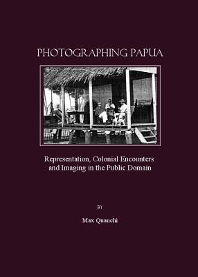 Photographing Papua - Quanchi, Max (Editor)