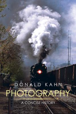 Photography: A Concise History - Kahn, Donald