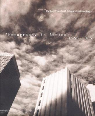 Photography in Boston: 1955-1985 - Lafo, Rachel Rosenfield (Editor), and Nagler, Gillian (Editor)