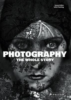 Photography: The Whole Story - Hacking, Juliet, Dr. (Editor)