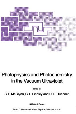 Photophysics and Photochemistry in the Vacuum Ultraviolet - McGlynn, S P (Editor), and Findley, G L (Editor), and Huebner, R H (Editor)