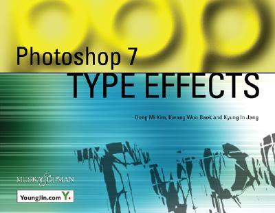 Photoshop 7 Type Effects - Kim, Dong-Mi, and Baek, Kwang-Woo, and Jang, Kyung-In
