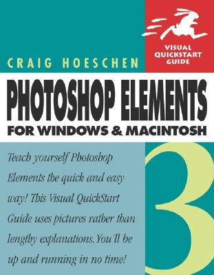 Photoshop Elements 3 for Windows and Macintosh: Visual QuickStart Guide - Hoeschen, Craig
