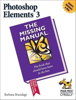 Photoshop Elements 3: The Missing Manual - Brundage, Barbara