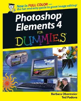Photoshop Elements 4 for Dummies - Obermeier, Barbara, and Padova, Ted