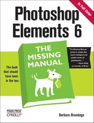 Photoshop Elements 6: The Missing Manual - Brundage, Barbara
