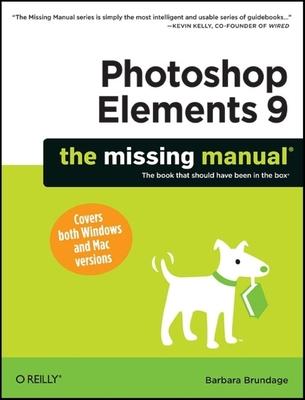 Photoshop Elements 9: The Missing Manual - Brundage, Barbara