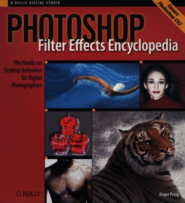 Photoshop Filter Effects Encyclopedia: The Hands-On Desktop Reference for Digital Photographers - Pring, Roger