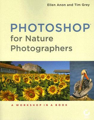 Photoshop for Nature Photographers: A Workshop in a Book - Anon, Ellen, and Grey, Thomas
