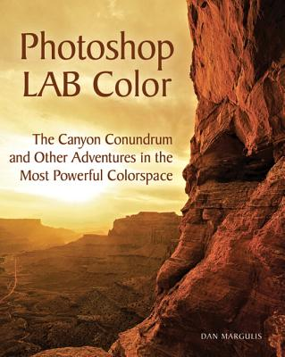 Photoshop Lab Color: The Canyon Conundrum and Other Adventures in the Most Powerful Colorspace - Margulis, Dan