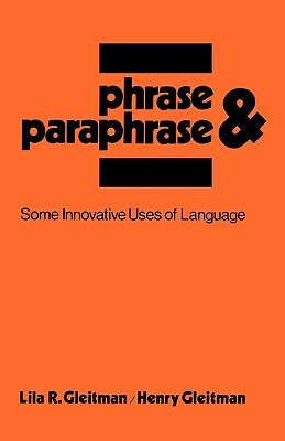 Phrase and Paraphrase: Some Innovative Uses of Language - Gleitman, Lila R