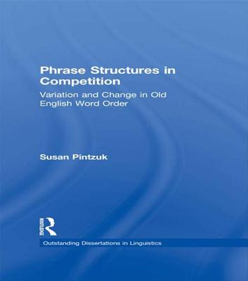 Phrase Structures in Competition: Variation and Change in Old English Word Order - Pintzuk, Susan