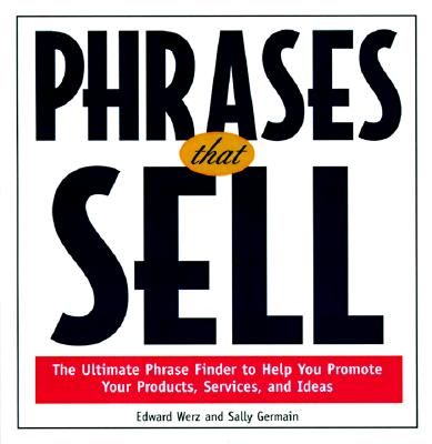 Phrases That Sell: The Ultimate Phrase Finder to Help You Promote Your Productsthe Ultimate Phrase Finder to Help You Promote Your Products, Services, and Ideas, Services, and Ideas - Werz, Edward W, and Germain, Sally