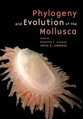 Phylogeny and Evolution of the Mollusca - Ponder, Winston (Editor), and Lindberg, David R (Editor)