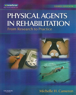Physical Agents in Rehabilitation: From Research to Practice - Cameron, Michelle H, and Sutkus, Amy (Contributions by)