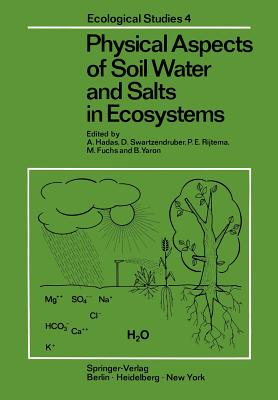 Physical Aspects of Soil Water and Salts in Ecosystems - Hadas, A (Editor), and Swartzendruber, Dale (Editor), and Rijtema, P E (Editor)