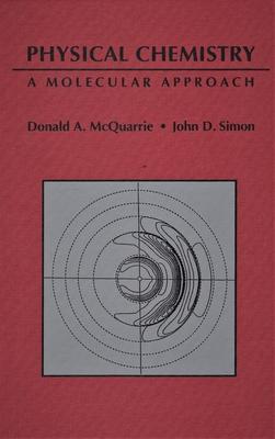 Physical Chemistry: A Molecular Approach - McQuarrie, Donald A, and Simon, John D