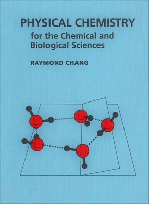 Physical Chemistry for the Chemical and Biological Sciences (Revised) - Chang, Raymond
