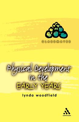 Physical Development in the Early Years - Woodfield, Lynda