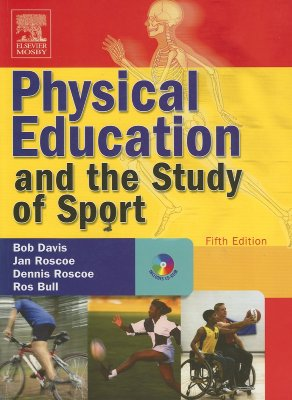 Physical Education and the Study of Sport - Davis, Bob, and Roscoe, Jan, and Roscoe, Dennis