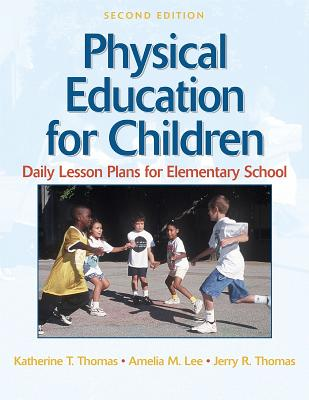 Physical Education for Children: Daily Lesson Plan Elem School-2e - Thomas, Katherine T, and Thomas, Jerry R, and Lee, Amelia M