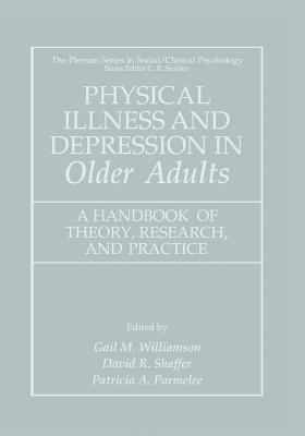 Physical Illness and Depression in Older Adults: A Handbook of Theory, Research, and Practice - Williamson, Gail M (Editor), and Shaffer, David R (Editor), and Parmelee, Patricia a (Editor)