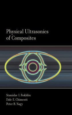 Physical Ultrasonics of Composites - Rokhlin, Stanislav, and Chimenti, Dale, and Nagy, Peter