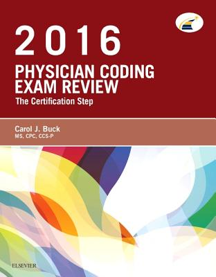 Physician Coding Exam Review 2016: The Certification Step - Buck, Carol J, MS, Cpc