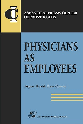 Physicians as Employees - Aspen Health Law and Compliance Center, and Aspen
