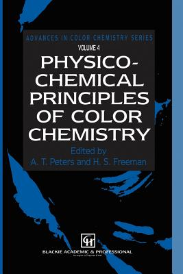 Physico-Chemical Principles of Color Chemistry: Volume 4 - Peters, A T (Editor), and Freeman, H S (Editor)