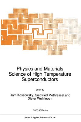 Physics and Materials Science of High Temperature Superconductors - Kossowsky, R (Editor), and Methfessel, Siegfried (Editor), and Wohlleben, Dieter (Editor)