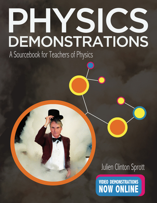 Physics Demonstrations: A Sourcebook for Teachers of Physics - Sprott, Julien Clinton