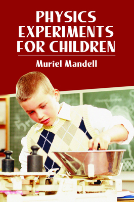 Physics Experiments for Children - Mandell, Muriel