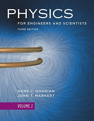 Physics for Engineers and Scientists, Volume 2, Third Edition - Ohanian, Hans, and Markert, John T