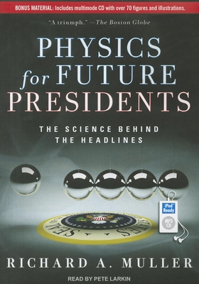 Physics for Future Presidents: The Science Behind the Headlines - Muller, Richard A, and Larkin, Pete (Read by)