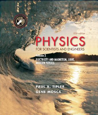 Physics for Scientists and Engineers, Volume 2: Electricity, Magnetism, Light, and Elementary Modern Physics - Tipler, Paul A, and Mosca, Gene
