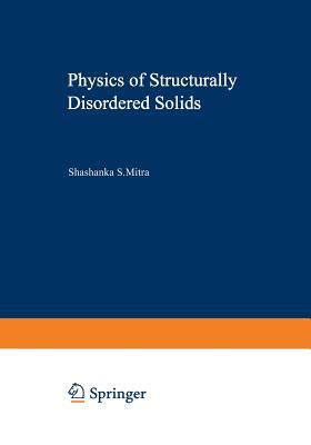 Physics of Structurally Disordered Solids - Mitra, Shashanka (Editor)