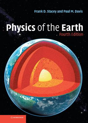 Physics of the Earth - Stacey, Frank, and Davis, Paul