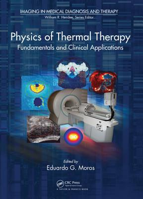 Physics of Thermal Therapy: Fundamentals and Clinical Applications - Moros, Eduardo (Editor)