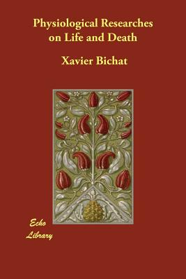 Physiological Researches on Life and Death - Bichat, Xavier, and Gold, F (Translated by), and Magendie, F (Text by)