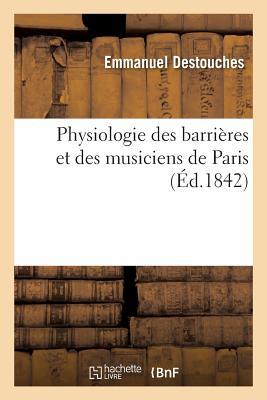 Physiologie Des Barrieres Et Des Musiciens de Paris - Destouches-E