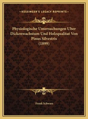 Physiologische Untersuchungen Uber Dickenwachstum Und Holzqualitat Von Pinus Silvestris (1899) - Schwarz, Frank